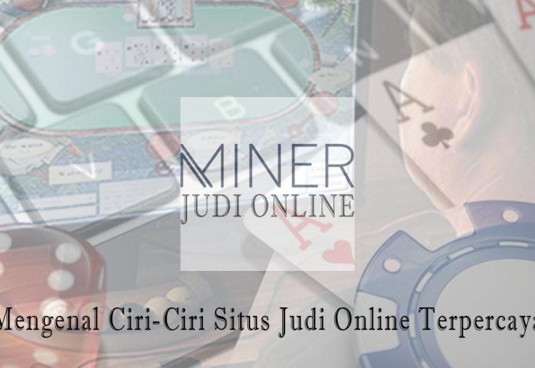 Judi Online Terpercaya - Mengenal Ciri-Ciri Situs - Judi Online Minerapp