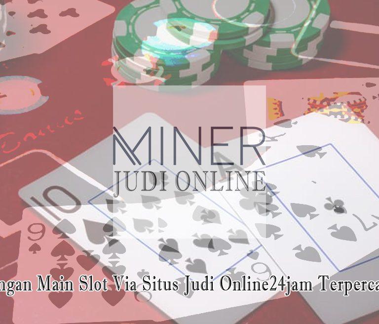 Situs Judi Online24jam Terpercaya 2021 - Judi Online Minerapp